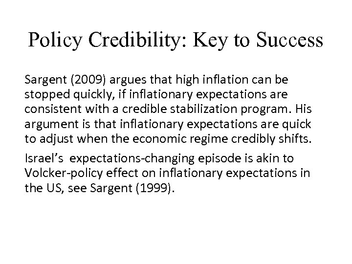 Policy Credibility: Key to Success Sargent (2009) argues that high inflation can be stopped