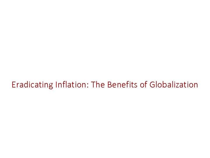 Eradicating Inflation: The Benefits of Globalization