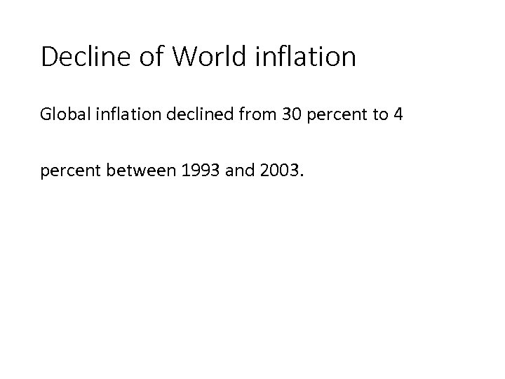 Decline of World inflation Global inflation declined from 30 percent to 4 percent between