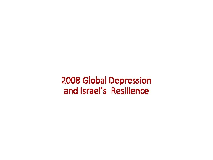 2008 Global Depression and Israel's Resilience