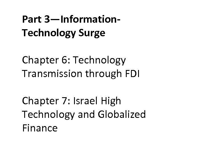 Part 3—Information. Technology Surge Chapter 6: Technology Transmission through FDI Chapter 7: Israel High