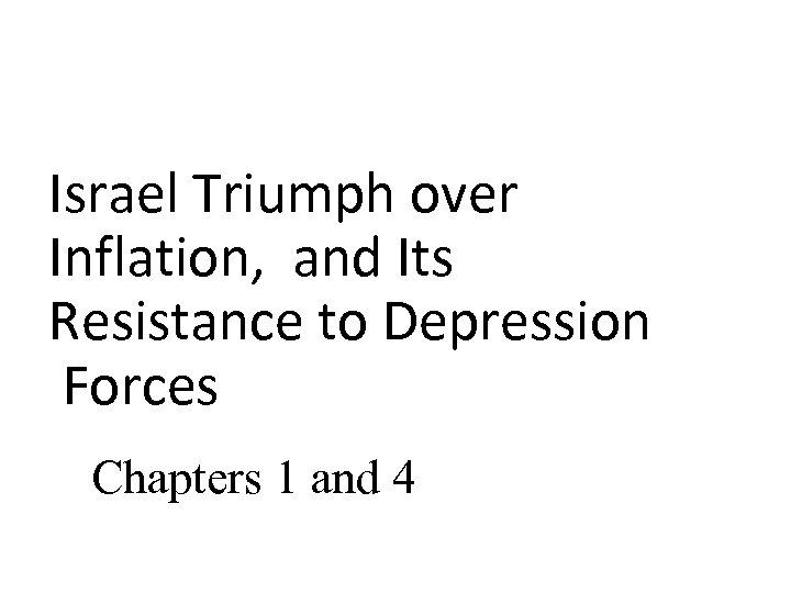 Israel Triumph over Inflation, and Its Resistance to Depression Forces Chapters 1 and 4