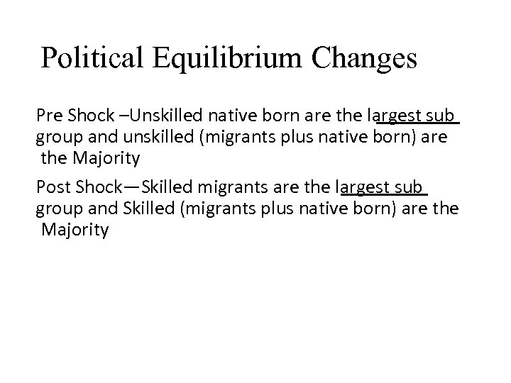 Political Equilibrium Changes Pre Shock –Unskilled native born are the largest sub group and