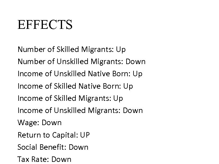 EFFECTS Number of Skilled Migrants: Up Number of Unskilled Migrants: Down Income of Unskilled