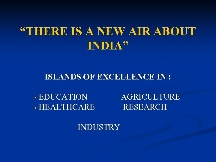 """THERE IS A NEW AIR ABOUT INDIA"" ISLANDS OF EXCELLENCE IN : EDUCATION •"