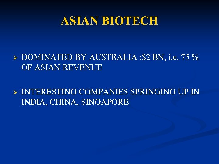 ASIAN BIOTECH Ø DOMINATED BY AUSTRALIA : $2 BN, i. e. 75 % OF