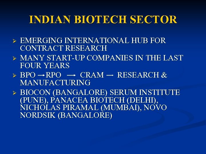 INDIAN BIOTECH SECTOR Ø Ø EMERGING INTERNATIONAL HUB FOR CONTRACT RESEARCH MANY START-UP COMPANIES