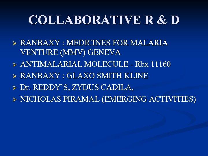 COLLABORATIVE R & D Ø Ø Ø RANBAXY : MEDICINES FOR MALARIA VENTURE (MMV)