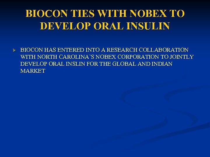 BIOCON TIES WITH NOBEX TO DEVELOP ORAL INSULIN Ø BIOCON HAS ENTERED INTO A