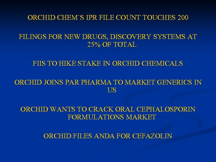ORCHID CHEM`S IPR FILE COUNT TOUCHES 200 FILINGS FOR NEW DRUGS, DISCOVERY SYSTEMS AT