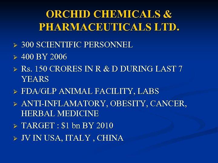 ORCHID CHEMICALS & PHARMACEUTICALS LTD. Ø Ø Ø Ø 300 SCIENTIFIC PERSONNEL 400 BY