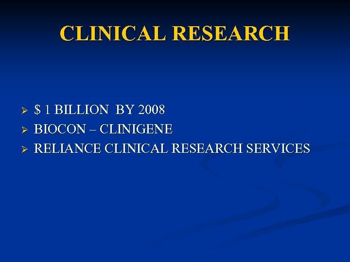 CLINICAL RESEARCH Ø Ø Ø $ 1 BILLION BY 2008 BIOCON – CLINIGENE RELIANCE
