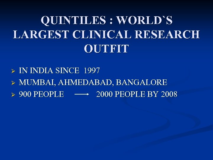 QUINTILES : WORLD`S LARGEST CLINICAL RESEARCH OUTFIT Ø Ø Ø IN INDIA SINCE 1997