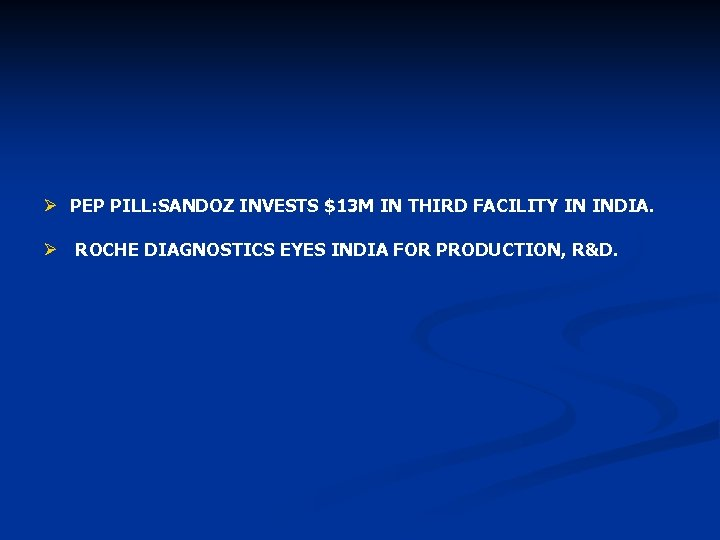 Ø PEP PILL: SANDOZ INVESTS $13 M IN THIRD FACILITY IN INDIA. Ø ROCHE
