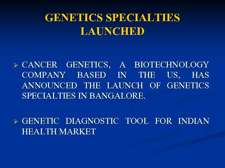 GENETICS SPECIALTIES LAUNCHED Ø CANCER GENETICS, A BIOTECHNOLOGY COMPANY BASED IN THE US, HAS