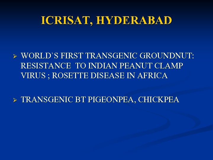 ICRISAT, HYDERABAD Ø WORLD`S FIRST TRANSGENIC GROUNDNUT: RESISTANCE TO INDIAN PEANUT CLAMP VIRUS ;