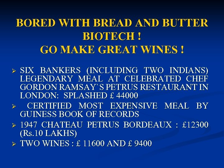 BORED WITH BREAD AND BUTTER BIOTECH ! GO MAKE GREAT WINES ! Ø Ø