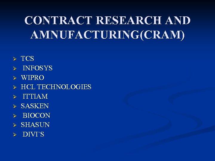 CONTRACT RESEARCH AND AMNUFACTURING(CRAM) Ø Ø Ø Ø Ø TCS INFOSYS WIPRO HCL TECHNOLOGIES