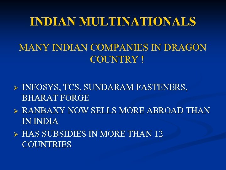 INDIAN MULTINATIONALS MANY INDIAN COMPANIES IN DRAGON COUNTRY ! Ø Ø Ø INFOSYS, TCS,