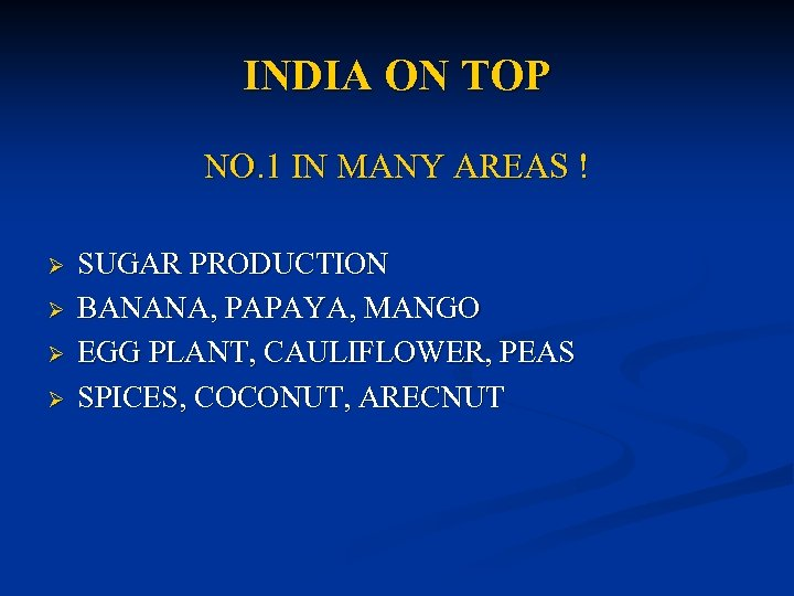INDIA ON TOP NO. 1 IN MANY AREAS ! Ø Ø SUGAR PRODUCTION BANANA,