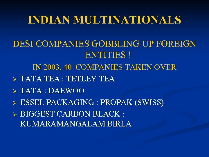INDIAN MULTINATIONALS DESI COMPANIES GOBBLING UP FOREIGN ENTITIES ! Ø Ø IN 2003, 40