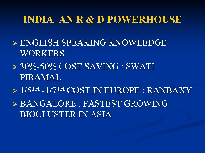 INDIA AN R & D POWERHOUSE ENGLISH SPEAKING KNOWLEDGE WORKERS Ø 30%-50% COST SAVING