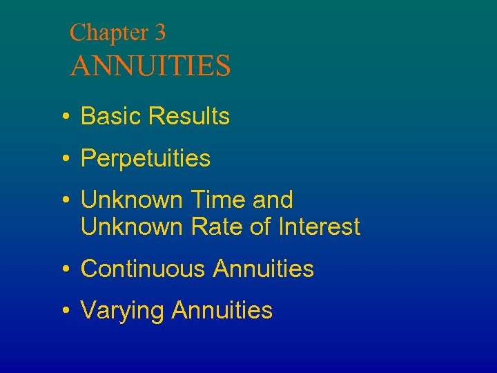 Chapter 3 ANNUITIES • Basic Results • Perpetuities • Unknown Time and Unknown Rate
