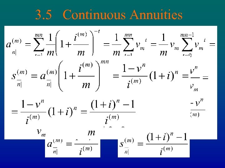 3. 5 Continuous Annuities Let effective period be 1/m part of the year and