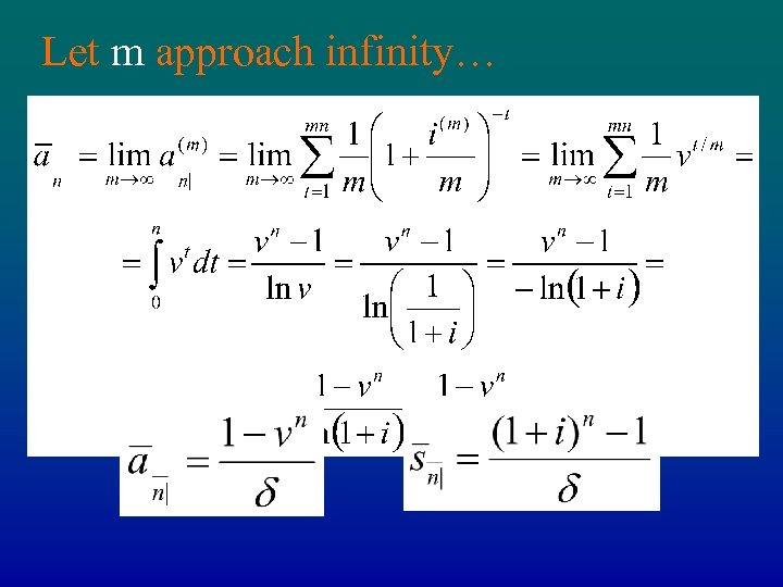 Let m approach infinity… • Present value of continuous annuity • Accumulated value of