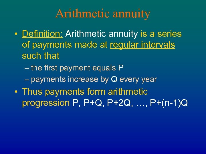 Arithmetic annuity • Definition: Arithmetic annuity is a series of payments made at regular