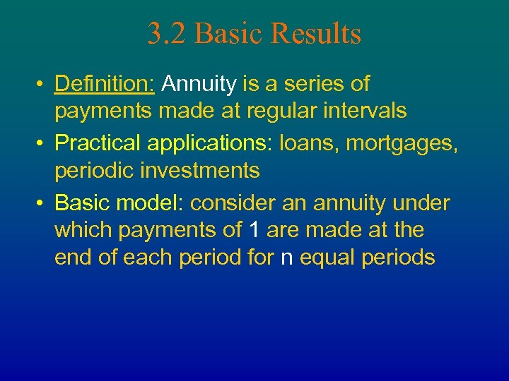 3. 2 Basic Results • Definition: Annuity is a series of payments made at