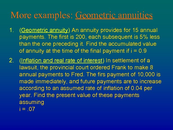 More examples: Geometric annuities 1. (Geometric annuity) An annuity provides for 15 annual payments.