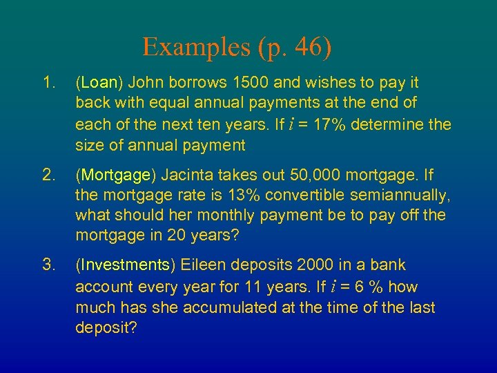 Examples (p. 46) 1. (Loan) John borrows 1500 and wishes to pay it back