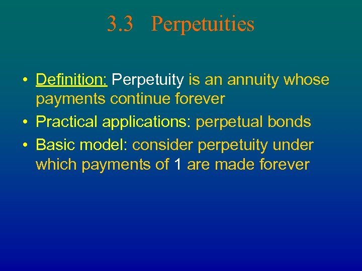 3. 3 Perpetuities • Definition: Perpetuity is an annuity whose payments continue forever •