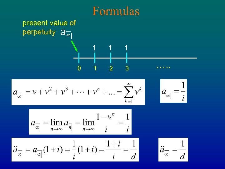 Formulas present value of perpetuity a∞| 1 0 1 1 1 2 3 ….