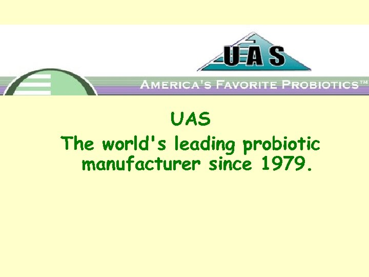 UAS The world's leading probiotic manufacturer since 1979.