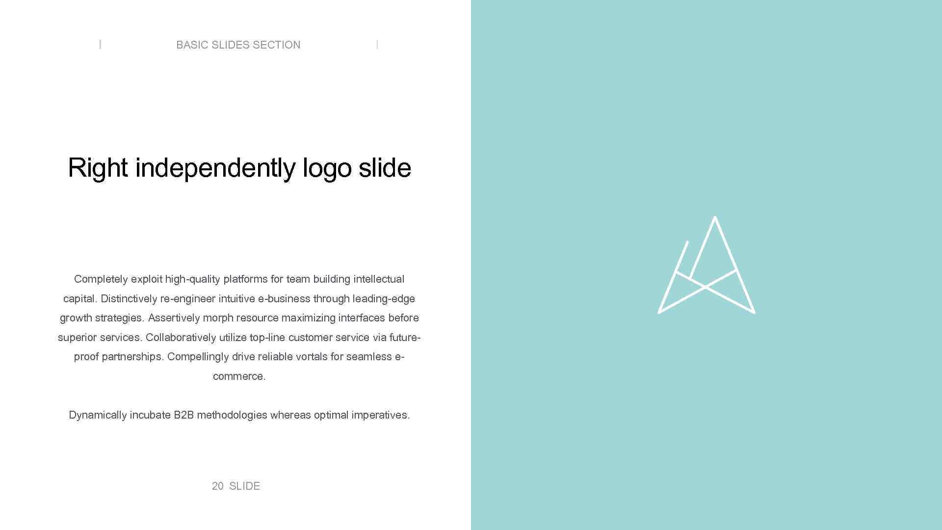 BASIC SLIDES SECTION Right independently logo slide Completely exploit high-quality platforms for team building