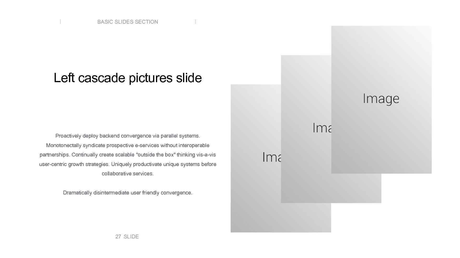 BASIC SLIDES SECTION Left cascade pictures slide Proactively deploy backend convergence via parallel systems.