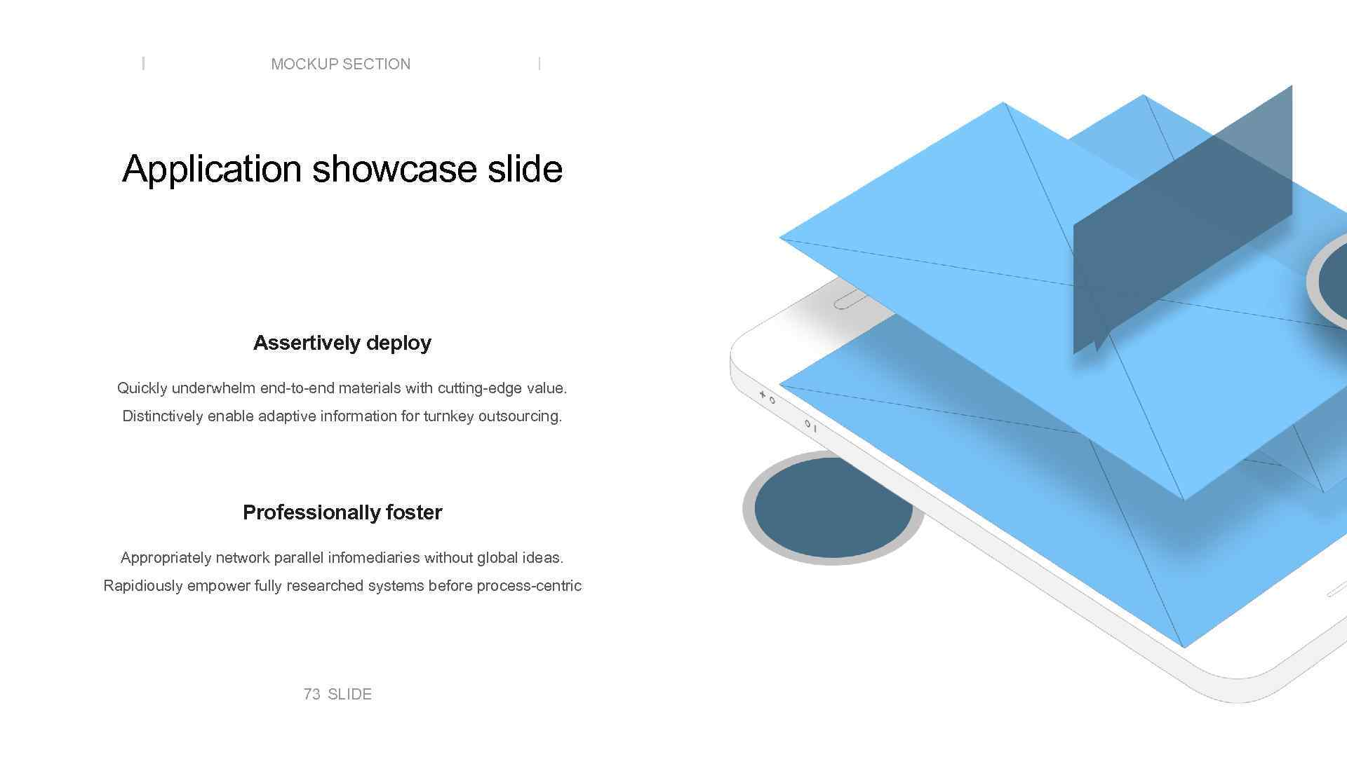 MOCKUP SECTION Application showcase slide Assertively deploy Quickly underwhelm end-to-end materials with cutting-edge value.