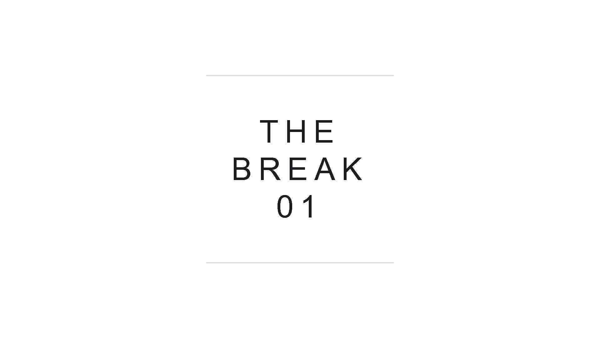 THE BREAK 01