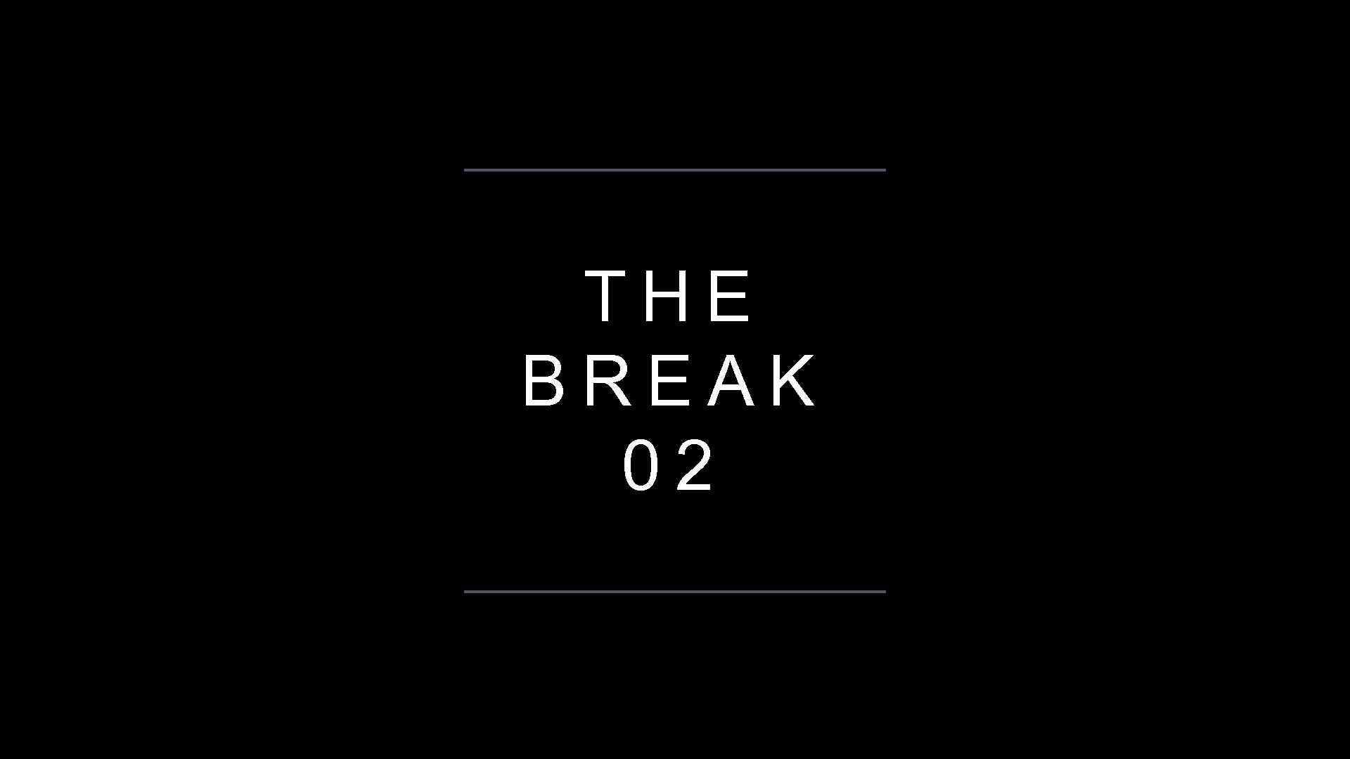 THE BREAK 02
