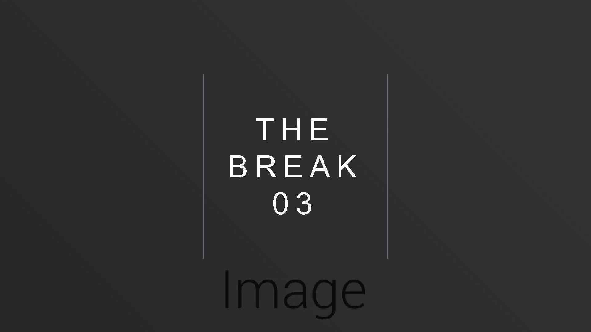 THE BREAK 03