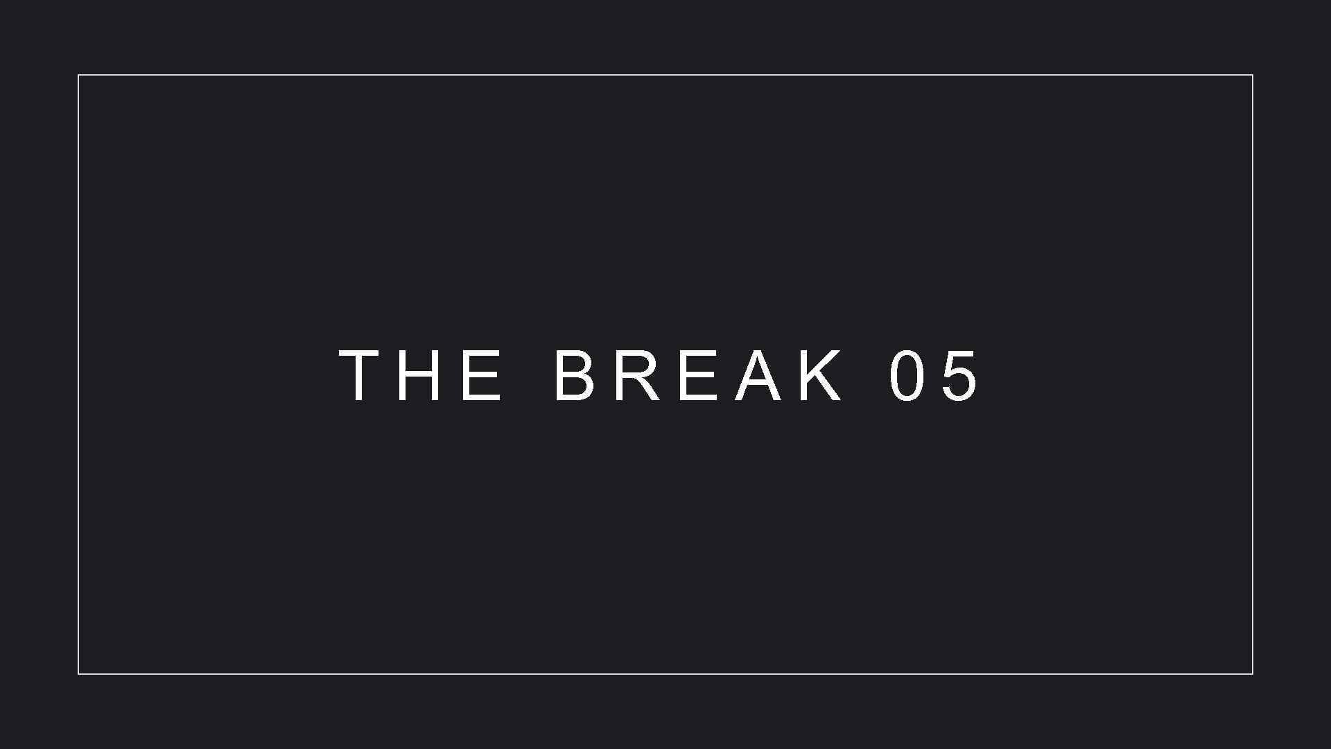 THE BREAK 05