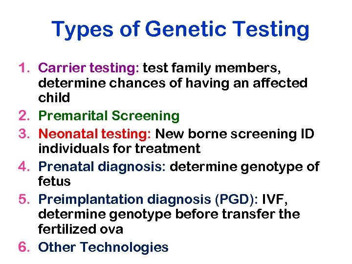 Types of Genetic Testing 1. Carrier testing: test family members, determine chances of having