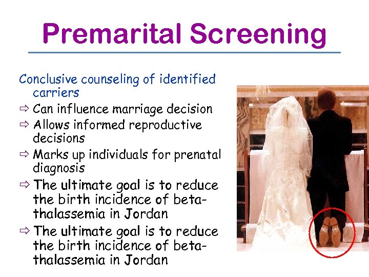 Premarital Screening Conclusive counseling of identified carriers ð Can influence marriage decision ð Allows