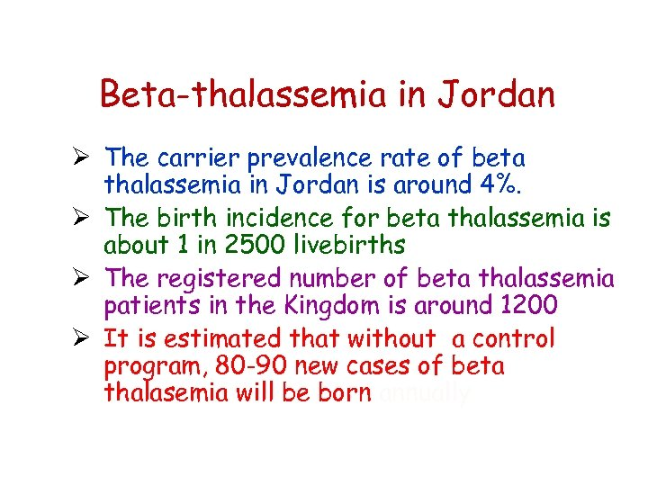 Beta-thalassemia in Jordan Ø The carrier prevalence rate of beta thalassemia in Jordan is