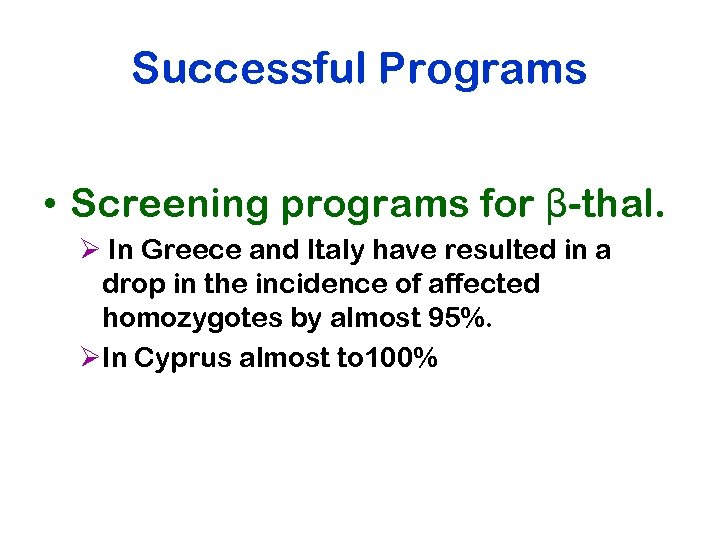 Successful Programs • Screening programs for β-thal. Ø In Greece and Italy have resulted
