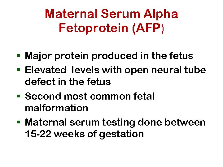 Maternal Serum Alpha Fetoprotein (AFP) § Major protein produced in the fetus § Elevated