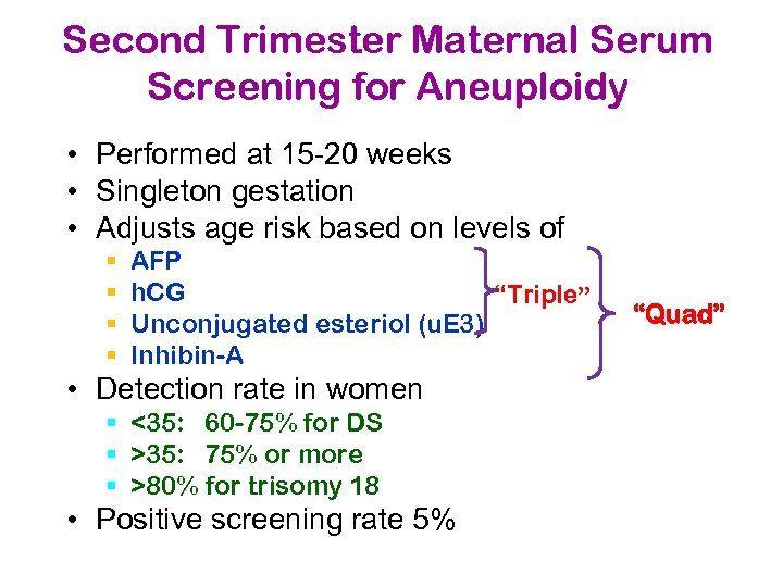 Second Trimester Maternal Serum Screening for Aneuploidy • Performed at 15 -20 weeks •