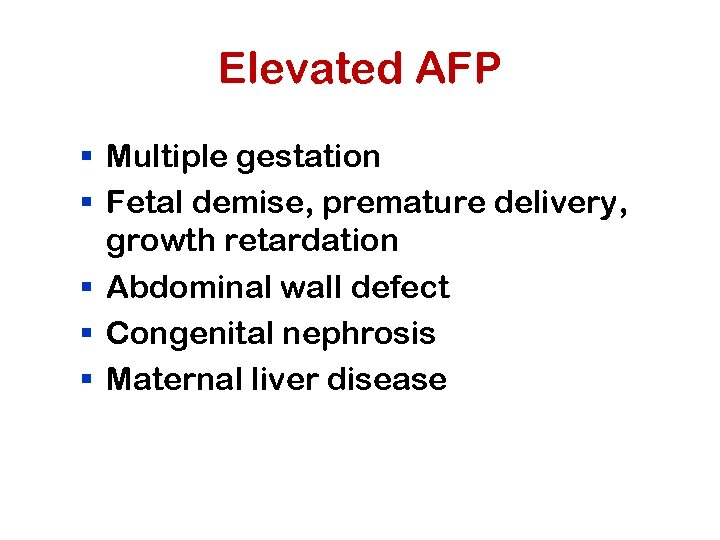 Elevated AFP § Multiple gestation § Fetal demise, premature delivery, growth retardation § Abdominal